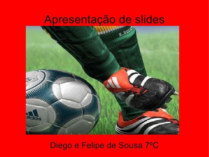 Apresentação de slides Diego e Felipe de Sousa 7ºC