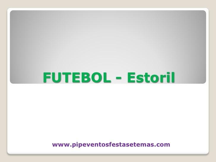 FUTEBOL - Estoril     www.pipeventosfestasetemas.com