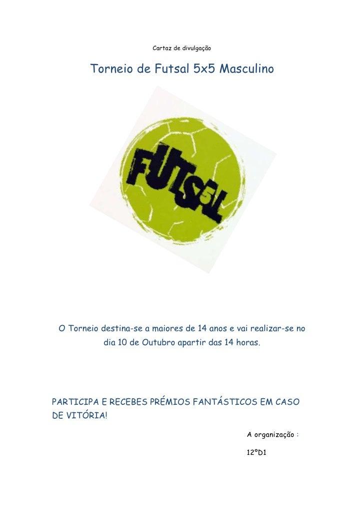 Cartaz de divulgação<br />Torneio de Futsal 5x5 Masculino<br />O Torneio destina-se a maiores de 14 anos e vai realizar-se...