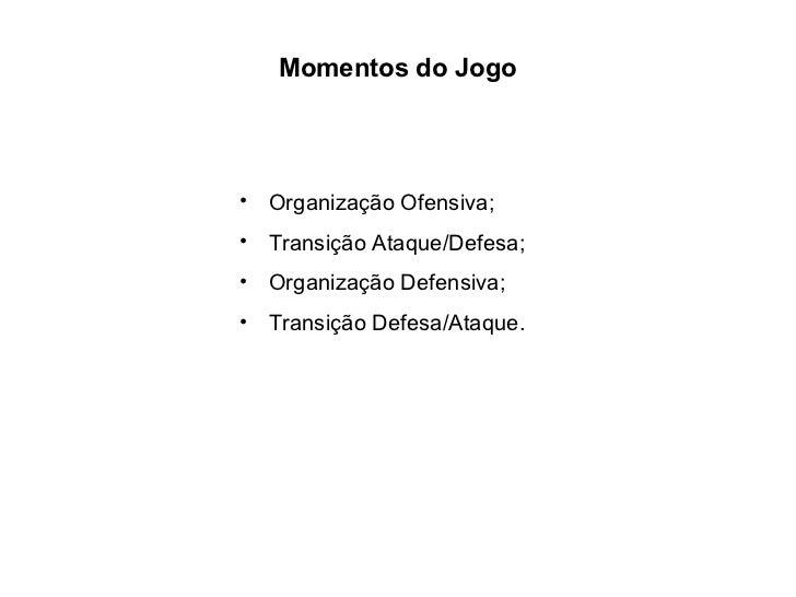 <ul><li>Organização Ofensiva; </li></ul><ul><li>Transição Ataque/Defesa; </li></ul><ul><li>Organização Defensiva; </li></u...