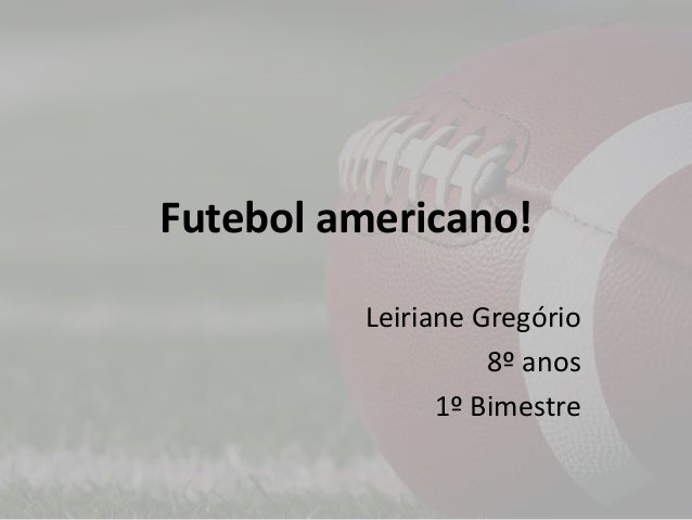 Futebol americano! Leiriane Gregório 8º anos 1º Bimestre