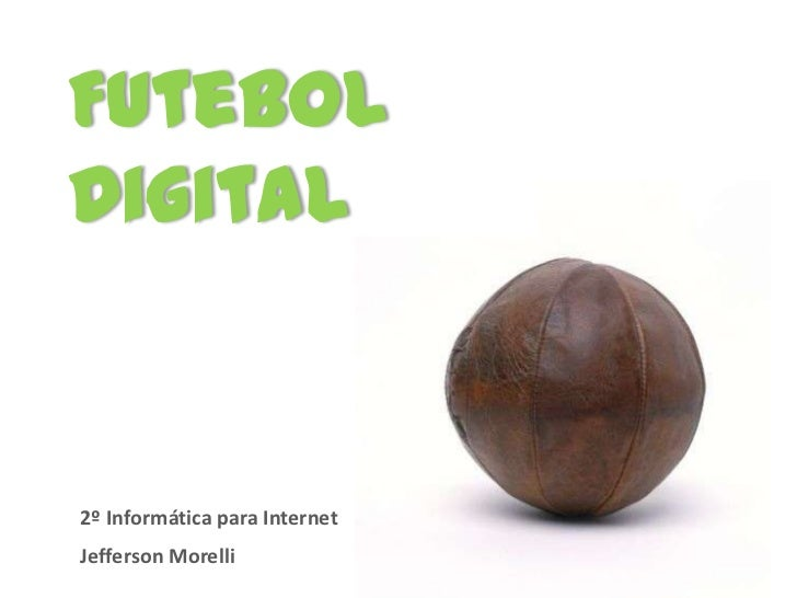FutebolDigital2º Informática para InternetJefferson Morelli