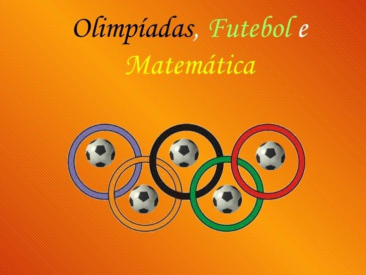 Olimpíadas ,   Futebol   e  Matemática