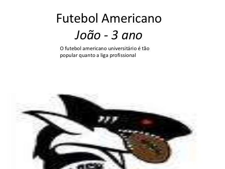 Futebol AmericanoJoão - 3 ano<br />O futebol americano universitário é tão popular quanto a liga profissional<br />Joao 3a...