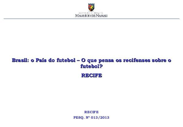 Brasil: o País do futebol – O que pensa os recifenses sobre o                            futebol?                         ...