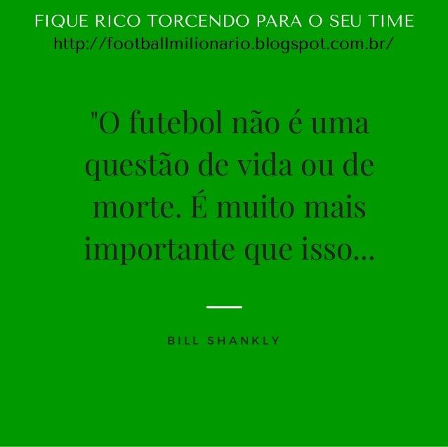 """""""O futebol não é uma questão de vida ou de morte. É muito mais importante que isso... B I L L S H A N K L Y FIQUERICOTOR..."""