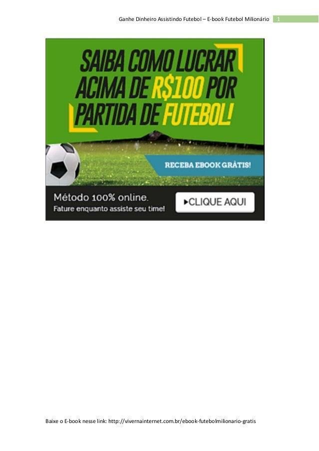 Baixe o E-book nesse link: http://vivernainternet.com.br/ebook-futebolmilionario-gratis 1Ganhe Dinheiro Assistindo Futebol...