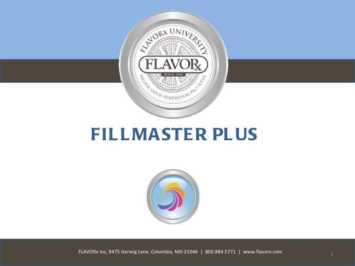 FIL L MA STE R PL USFLAVORx Inc, 9475 Gerwig Lane, Columbia, MD 21046 | 800.884.5771 | www.flavorx.com   1