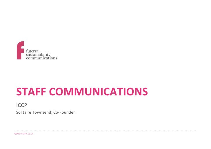 STAFF%COMMUNICATIONS% ICCP$ Solitaire$Townsend,$Co3Founder$WWW.FUTERRA.CO.UK