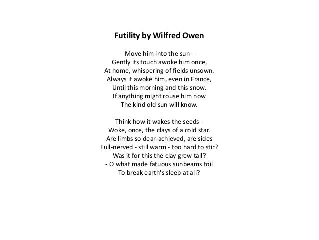 essay on wilfred owen futility Futility wilfred owen you to 'flesh out' those ideas so that you will have a set of potential forms of evidence you can use to respond to essay wilfred owen.