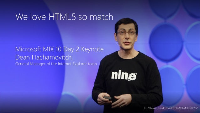 Newphoria Corporation We love HTML5 so match Microsoft MIX 10 Day 2 Keynote Dean Hachamovitch, General Manager of the Inte...