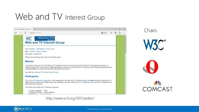 Newphoria Corporation Web and TV Interest Group http://www.w3.org/2011/webtv/ Chairs