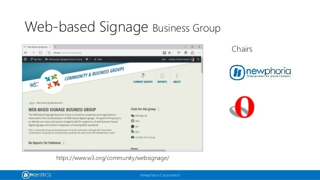 Newphoria Corporation Web-based Signage Business Group https://www.w3.org/community/websignage/ Chairs
