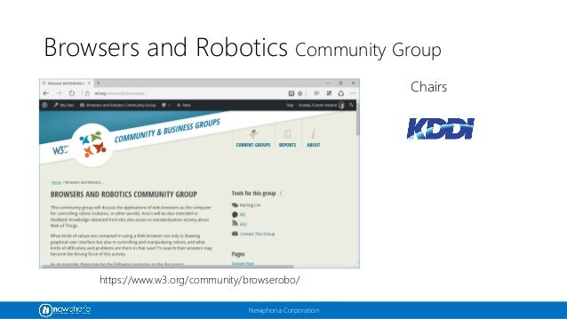 Newphoria Corporation Browsers and Robotics Community Group https://www.w3.org/community/browserobo/ Chairs