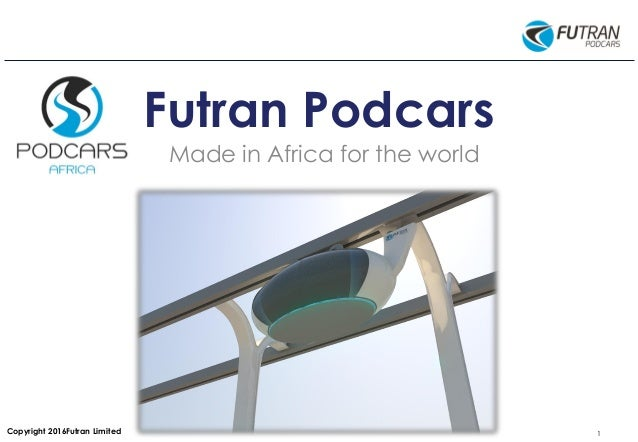 1© 2016 MiloTek Copyright 2016Futran Limited Futran Podcars Made in Africa for the world