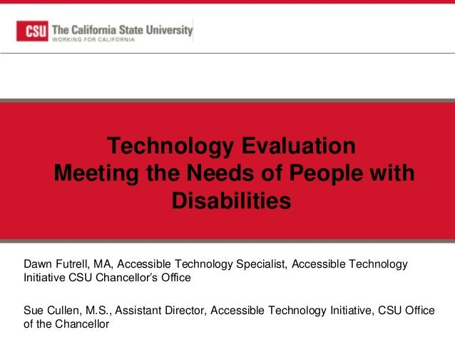 Technology Evaluation Meeting the Needs of People with Disabilities Dawn Futrell, MA, Accessible Technology Specialist, Ac...