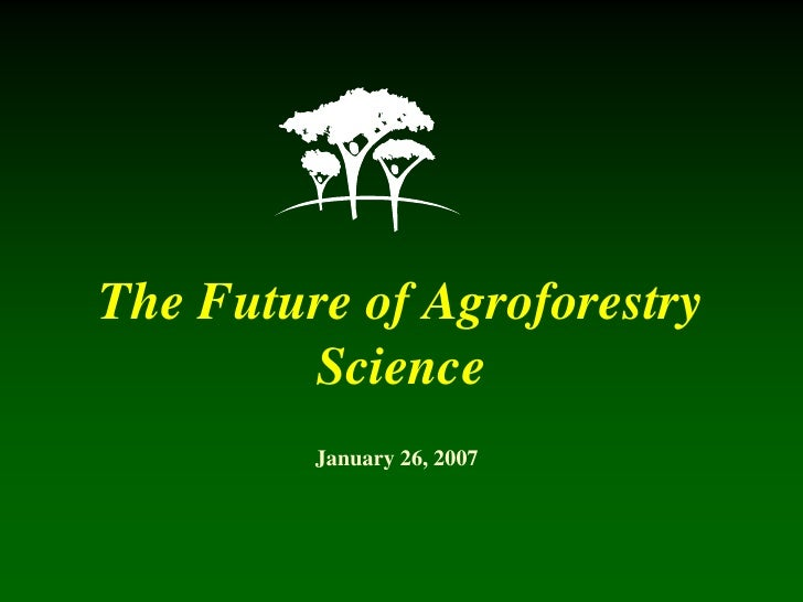 The Future of Agroforestry        Science         January 26, 2007