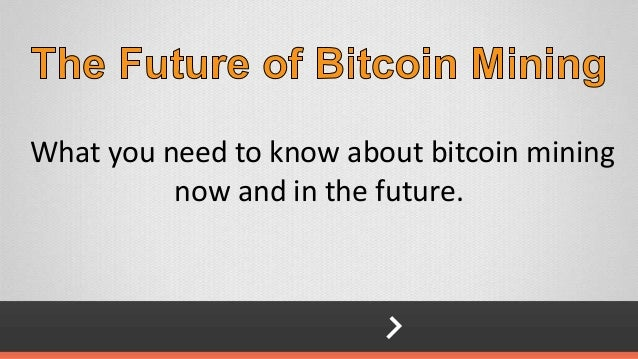 What you need to know about bitcoin mining now and in the future.