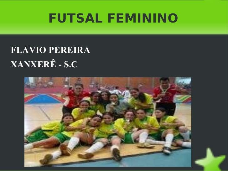 FUTSAL FEMININO <ul><li>FLAVIO PEREIRA