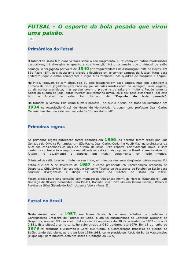 FUTSAL - O esporte da bola pesada que virou uma paixão. Primórdios do Futsal O futebol de salão tem duas versões sobre o s...