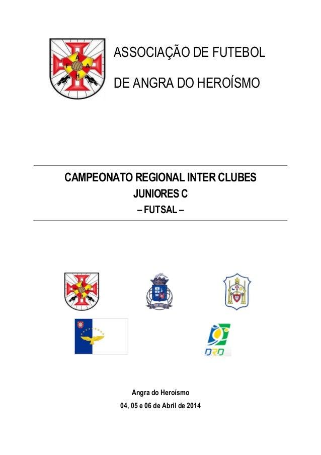 ASSOCIAÇÃO DE FUTEBOL DE ANGRA DO HEROÍSMO CAMPEONATO REGIONAL INTER CLUBES JUNIORESC –FUTSAL– Angra do Heroísmo 04, 05 e ...