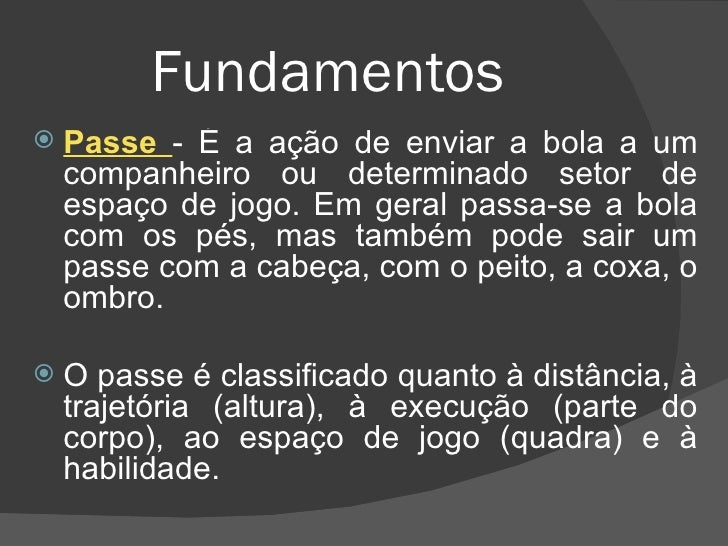 ... 9. Fundamentos  ul  li Passe - É a ação de enviar a bola a um companheiro  ou determinado setor ... a4a80a811ffe6