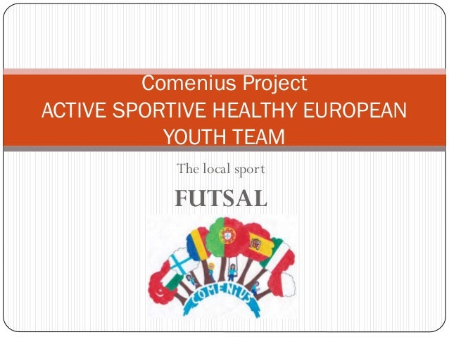 The local sport FUTSAL Comenius Project ACTIVE SPORTIVE HEALTHY EUROPEAN YOUTH TEAM