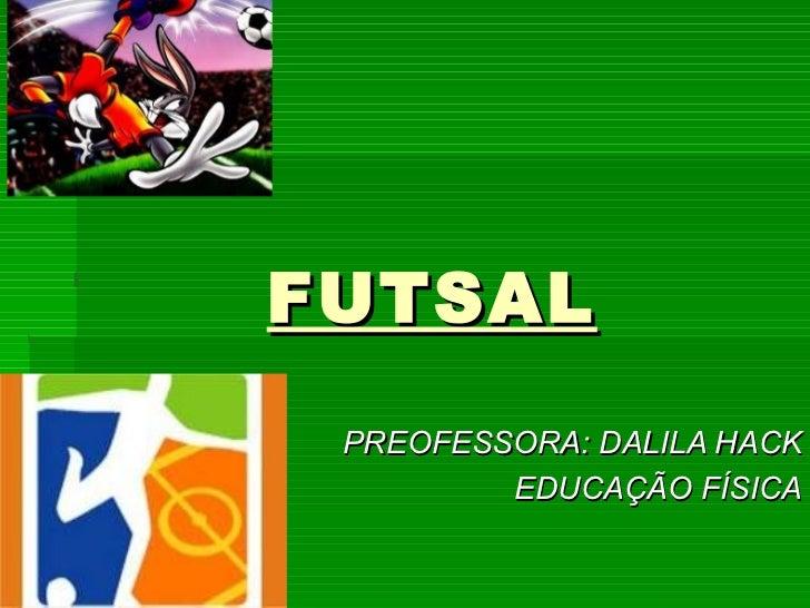 FUTSAL PREOFESSORA: DALILA HACK EDUCAÇÃO FÍSICA