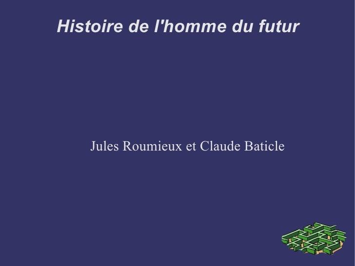 Histoire de l'homme du futur Jules Roumieux et Claude Baticle
