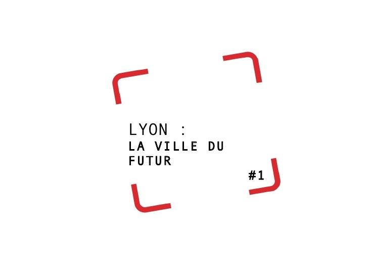 LYON : LA VILLE DU FUTUR  #1