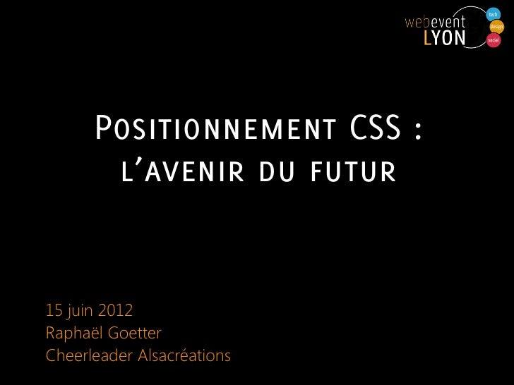 Positionnement CSS :       l'avenir du futur15 juin 2012Raphaël GoetterCheerleader Alsacréations