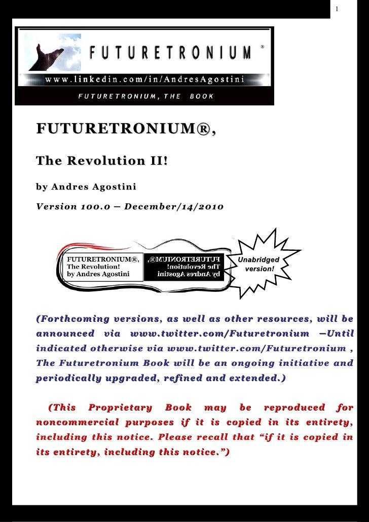 1     FUTURETRONIUM®,  The Revolution II! by Andres Agostini  V er s i o n 1 0 0 . 0 ─ D e c e m b e r / 1 4 /2 0 1 0     ...
