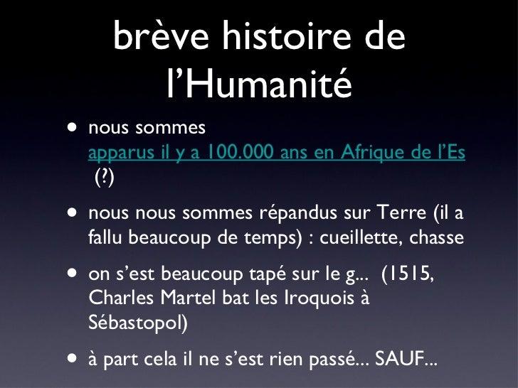 brève histoire de l'Humanité <ul><li>nous sommes  apparus il y a 100.000 ans en Afrique de l'Est  (?) </li></ul><ul><li>no...