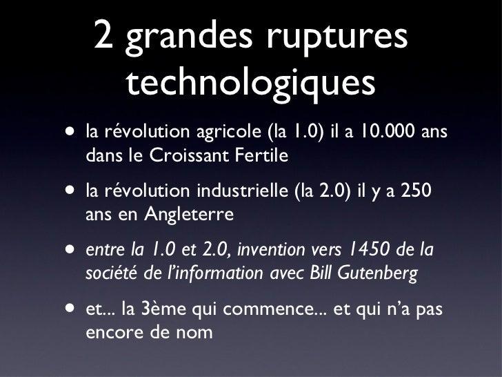 2 grandes ruptures technologiques <ul><li>la révolution agricole (la 1.0) il a 10.000 ans dans le Croissant Fertile </li><...