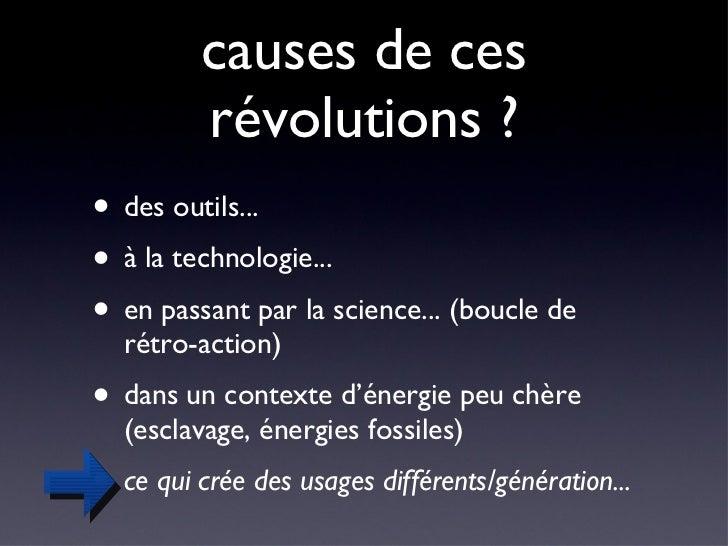 causes de ces révolutions ? <ul><li>des outils...  </li></ul><ul><li>à la technologie...  </li></ul><ul><li>en passant par...