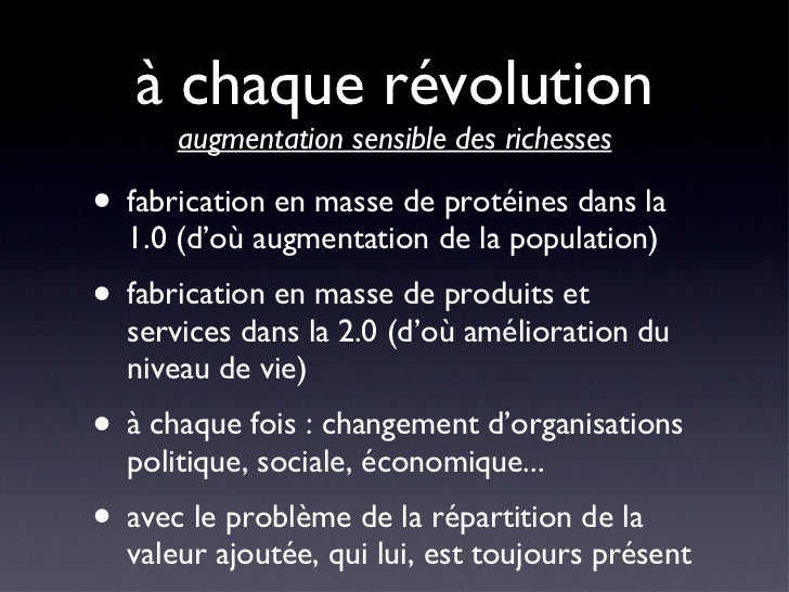 à chaque révolution  augmentation sensible des richesses <ul><li>fabrication en masse de protéines dans la 1.0 (d'où augme...