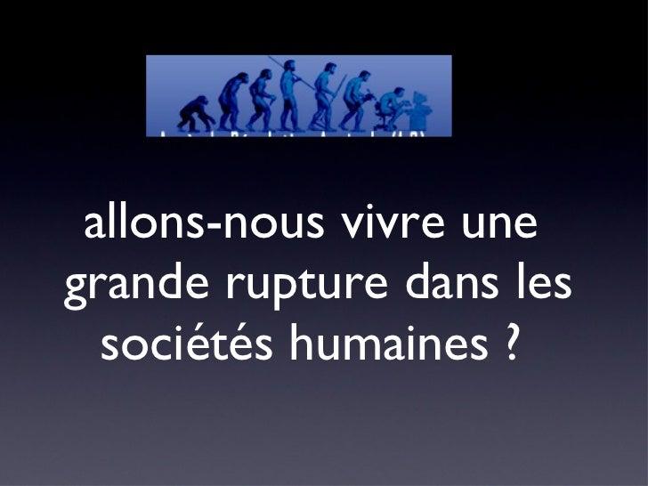 allons-nous vivre une  grande rupture dans les sociétés humaines ?