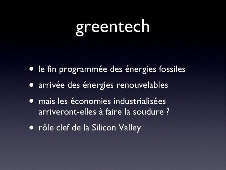 greentech <ul><li>le fin programmée des énergies fossiles </li></ul><ul><li>arrivée des énergies renouvelables </li></ul><...