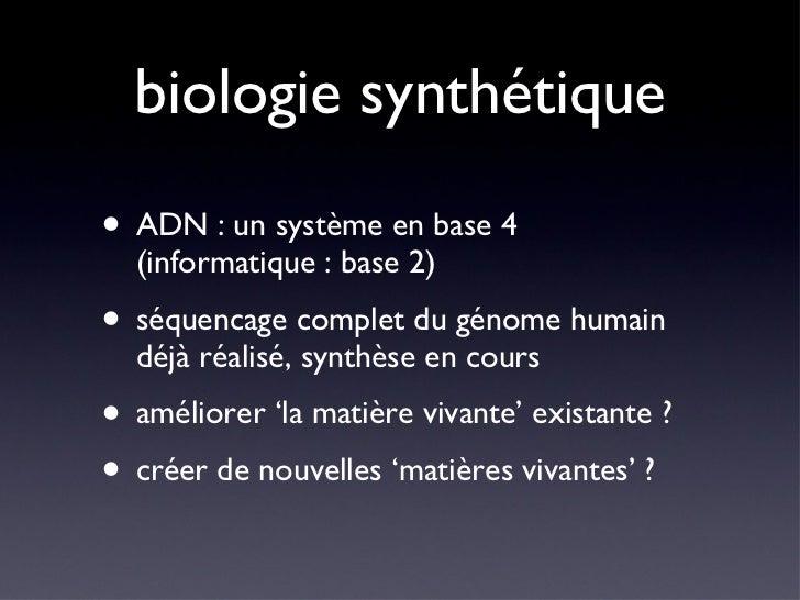 biologie synthétique <ul><li>ADN : un système en base 4 (informatique : base 2) </li></ul><ul><li>séquencage complet du gé...