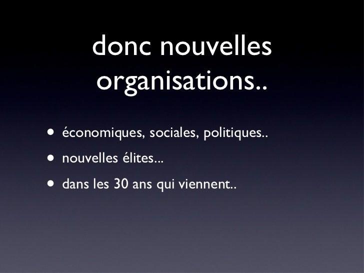 donc nouvelles organisations.. <ul><li>économiques, sociales, politiques.. </li></ul><ul><li>nouvelles élites... </li></ul...