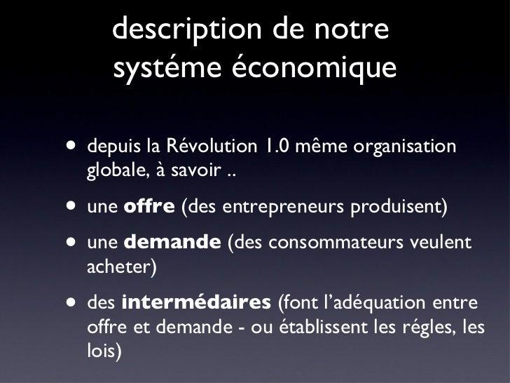description de notre  systéme économique <ul><li>depuis la Révolution 1.0 même organisation globale, à savoir .. </li></ul...