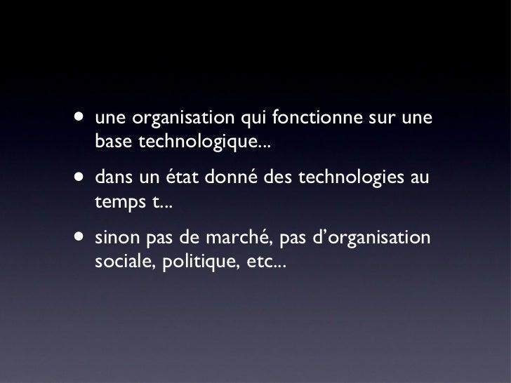 <ul><li>une organisation qui fonctionne sur une base technologique...  </li></ul><ul><li>dans un état donné des technologi...
