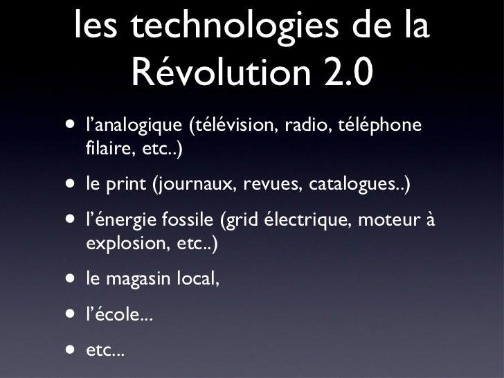 les technologies de la Révolution 2.0 <ul><li>l'analogique (télévision, radio, téléphone filaire, etc..) </li></ul><ul><li...