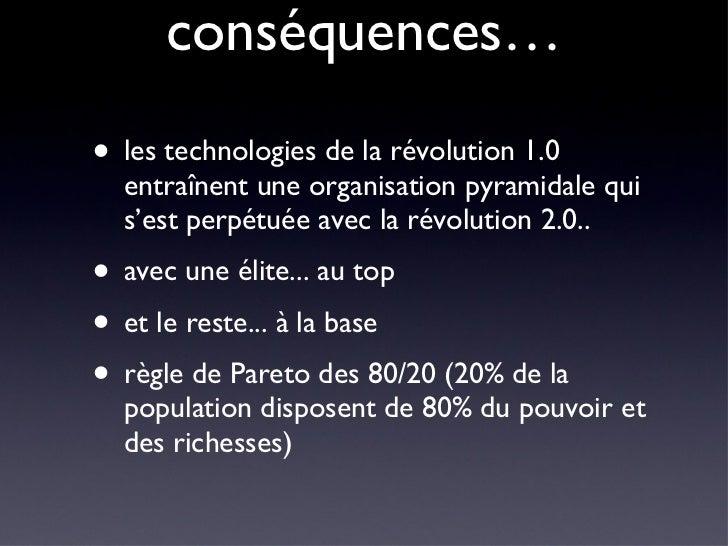 conséquences… <ul><li>les technologies de la révolution 1.0 entraînent une organisation pyramidale qui s'est perpétuée ave...