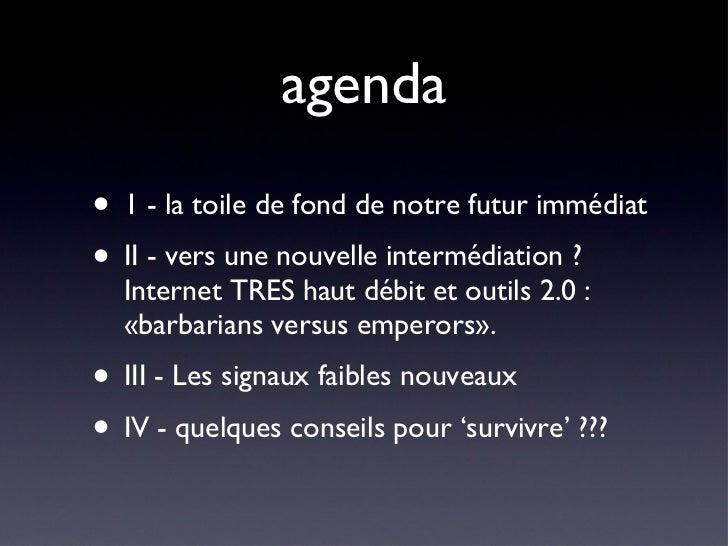 agenda <ul><li>1 - la toile de fond de notre futur immédiat </li></ul><ul><li>II - vers une nouvelle intermédiation ? Inte...