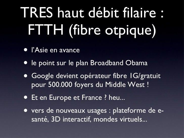 TRES haut débit filaire : FTTH (fibre otpique) <ul><li>l'Asie en avance </li></ul><ul><li>le point sur le plan Broadband O...