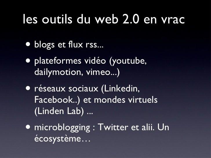 les outils du web 2.0 en vrac <ul><li>blogs et flux rss... </li></ul><ul><li>plateformes vidéo (youtube, dailymotion, vime...