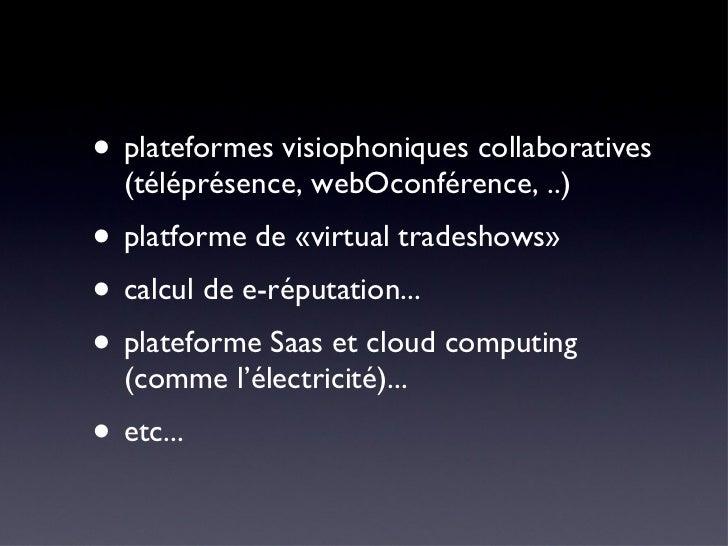 <ul><li>plateformes visiophoniques collaboratives (téléprésence, webOconférence, ..) </li></ul><ul><li>platforme de «virtu...