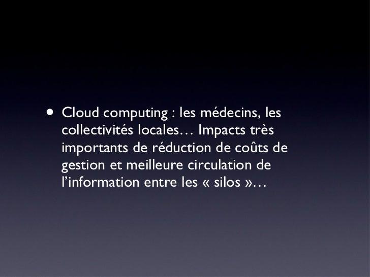 <ul><li>Cloud computing : les médecins, les collectivités locales… Impacts très importants de réduction de coûts de gestio...