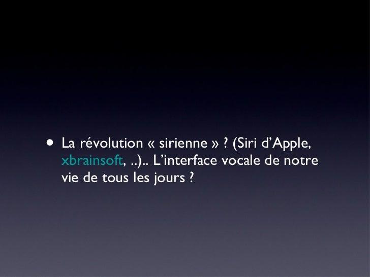 <ul><li>La révolution «sirienne» ? (Siri d'Apple,  xbrainsoft , ..).. L'interface vocale de notre vie de tous les jours ...